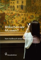 "Cover of publication ""Brauchen wir Museen?"", published by Christian Brandstätter Verlag, Vienna, Austria"